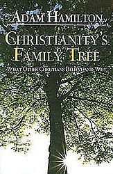 Christianity's Family Tree Participant's Book: What Other Christians Believe And Why